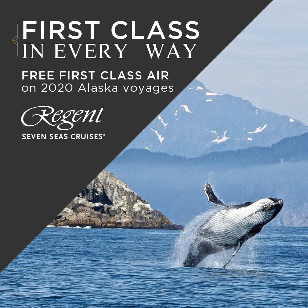 Regent Seven Seas: First Class In Every Way Free First Class Air on 2020 Alaska Voyages